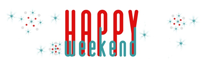 HAPPY WKEND